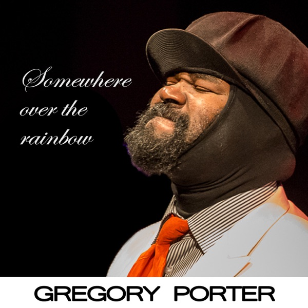 Gregory Porter - Somewhere over the Rainbow - Single album wiki, reviews