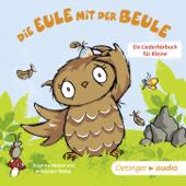 Die Eule mit der Beule - Ein Liederhörbuch für Kleine