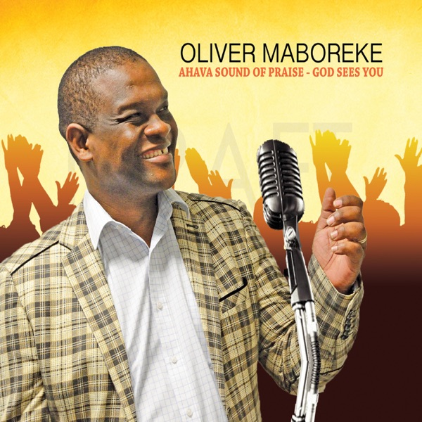 Oliver Maboreke - Ahava Sound of Praise: God Sees You album wiki, reviews
