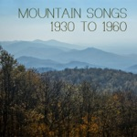 Mountain Songs: 1930 To 1960
