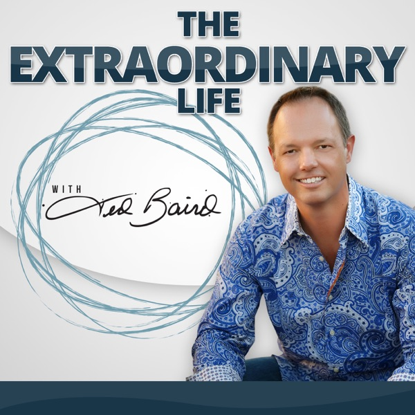 The Extraordinary Life with Ted Baird