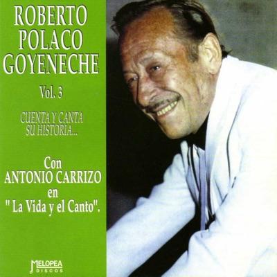 """Cuenta y Canta Su Historia Vol. 3 (feat. con Antonio Carrizo en """"La Vida y el Canto"""") - Roberto Goyeneche"""