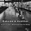Hvntter - Everytime I Wanted You To Stay  feat. Bakedd