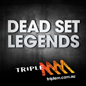 The Dead Set Legends Melbourne Catch Up - 105.1 Triple M Melbourne podcast