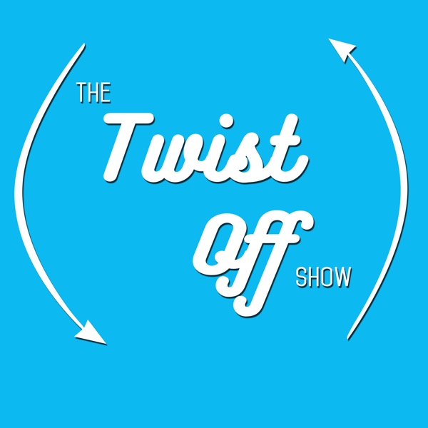 The Twist Off Show