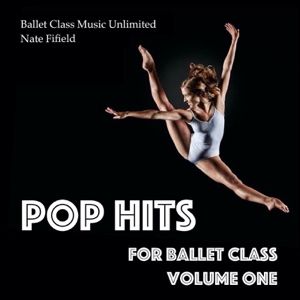 Pop Hits for Ballet Class, Vol. 1 - Nate Fifield - Nate Fifield