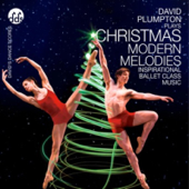 Christmas Modern Melodies Inspirational Ballet Class Music-David Plumpton