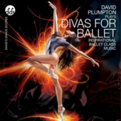 Divas For Ballet Inspirational Ballet Class Music-David Plumpton
