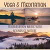 Yoga & Meditation: 111 Relaxation Music with Sounds of Nature for Inner Peace, Bliss & Harmony, Sounds Therapy for Spiritual Healing - Relaxation Meditation Songs Divine