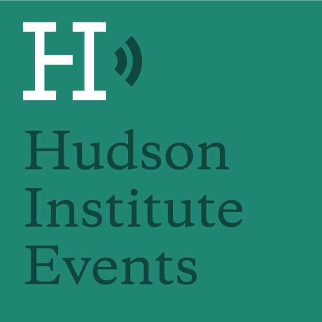 Hudson Institute Events Podcast by Hudson Institute on Apple