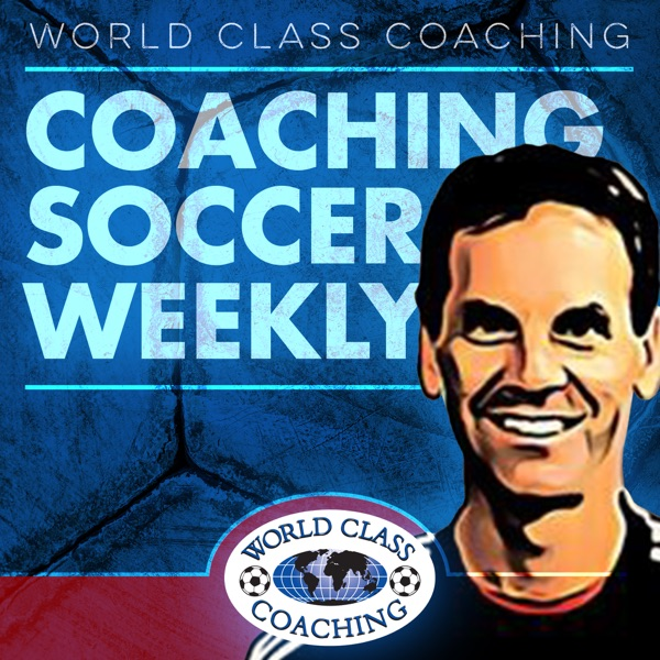 Coaching Soccer Weekly: Methods, Trends, Techniques and Tactics from WORLD CLASS COACHING