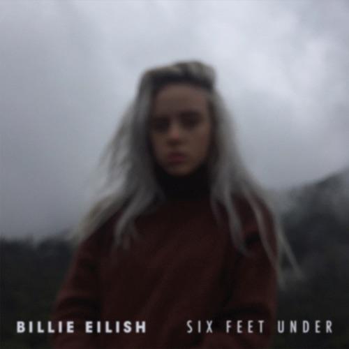 Billie Eilish - Six Feet Under - Single