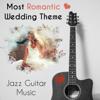 Most Romantic Wedding Theme - Jazz Guitar Music, Best Engagement Party, Get Married & Dinner Time, All of Your Wedding Needs, Enjoy of Jazz Background Ambiance - Wedding Music Zone