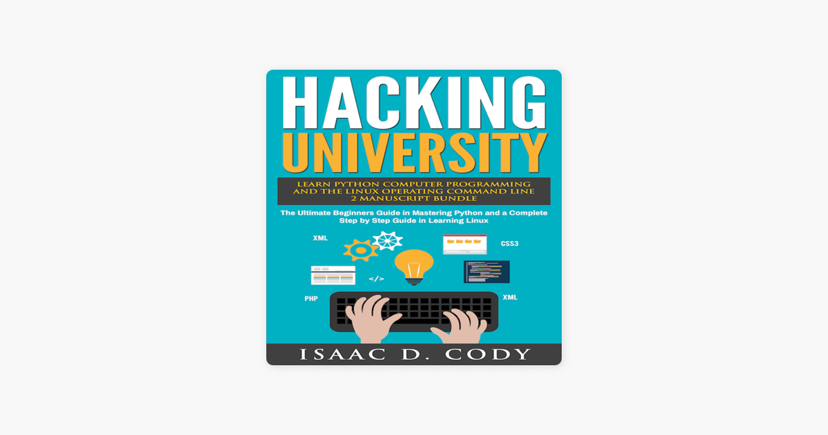 ‎Hacking University: Learn Python Computer Programming from Scratch &  Precisely Learn How the Linux Operating Command Line Works: 2 Manuscript