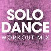 Solo Dance (Extended Workout Mix) - Power Music Workout