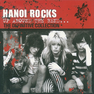 Up Around the Bend: The Definitive Collection - Hanoi Rocks