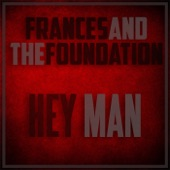 Frances and the Foundation - Hey Man