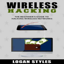Wireless Hacking: The Beginner's Guide to Hacking Wireless Networks (Unabridged) audiobook