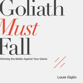 Goliath Must Fall: Winning the Battle Against Your Giants (Unabridged) audiobook