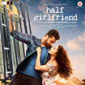 Half Girlfriend (Original Motion Picture Soundtrack)-Mithoon, Tanishk Bagchi, Rishi Rich, Farhan Saeed, Rahul Mishra & Ami Mishra