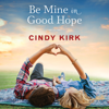 Be Mine in Good Hope: A Good Hope Novel, Book 3 (Unabridged) - Cindy Kirk