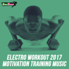 Electro Workout 2017: Motivation Training Music - Various Artists