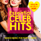 Essential CELEB HITS - DANCE MUSIC FOR PARTY & DRIVE -