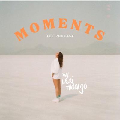 Moments Podcast:Lexi Hidalgo