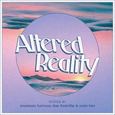Altered Reality:Anastasia Surmava, Alex Radcliffe & Justin Fein