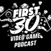 First 30 - Video Game Review Podcast artwork