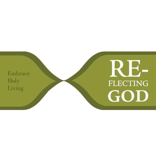 Reflecting God – Embrace Holy Living