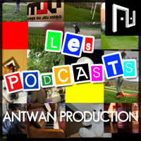 Antwan Production - Les Podcasts podcast