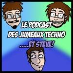 Le Podcast des Jumeaux Techno...et Steve!