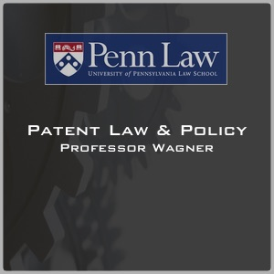 Patent Law (Fall 2011) - Professor Polk Wagner - Fall 2011 Class Sessions (Slides + Audio)