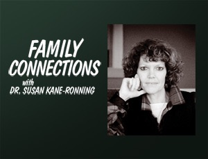 Family Connections – Dr. Susan Kane-Ronning