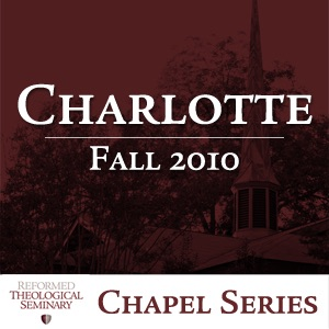 Fall 2010 RTS Charlotte Chapel Messages