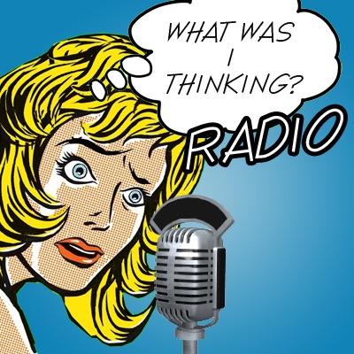 What Was I Thinking? Radio