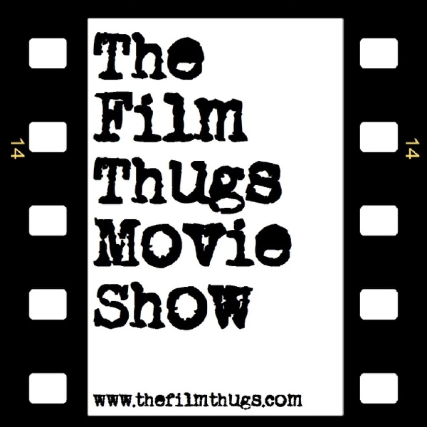 The Film Thugs Movie Show