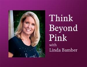 Think Beyond Pink – Linda Bamber