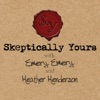Skeptically Yours with Emery Emery and Heather Henderson artwork
