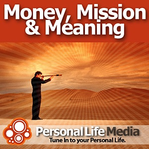 Money, Mission and Meaning: Passion at Work, Purpose at Play