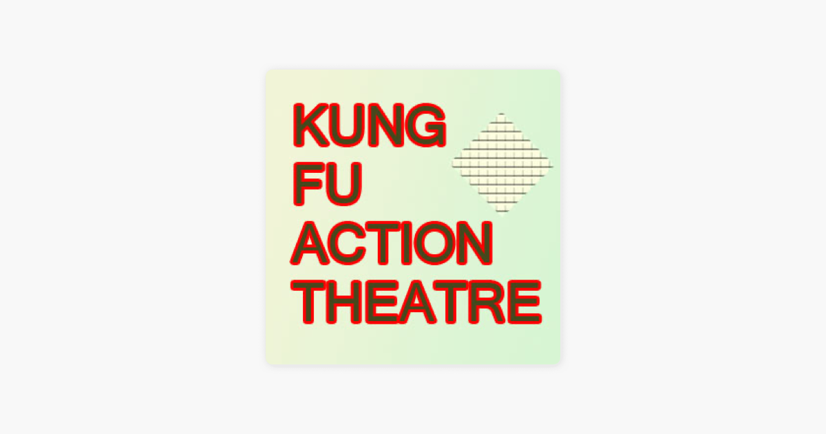KUNG FU ACTION THEATRE on Apple Podcasts