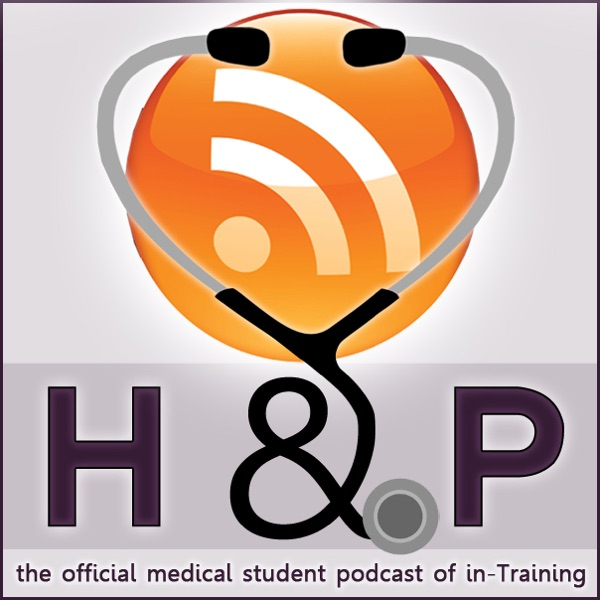History & Physical: The Official Medical Student Podcast of in-Training
