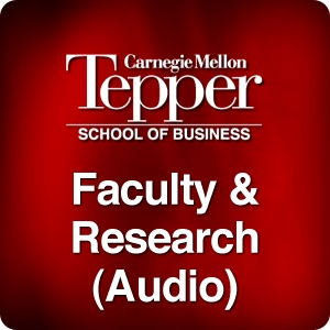Faculty & Research at the Tepper School of Business (Audio)