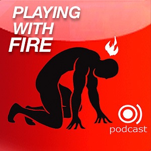 The Playing with Fire Podcast