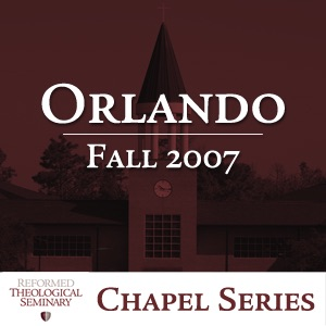Fall 2007 RTS Orlando Chapel Messages