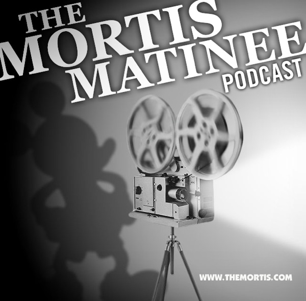 The Mortis Matinee Podcast