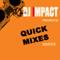 DJ IMPACT PRESENTS: QUICK MIXES SERIES