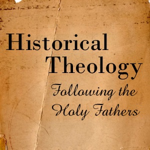Historical Theology: Following the Holy Fathers