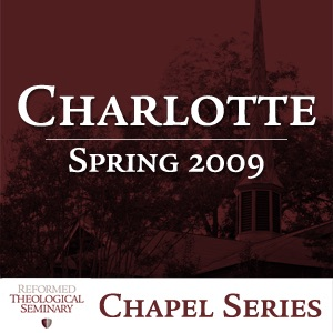 Spring 2009 RTS Charlotte Chapel Messages